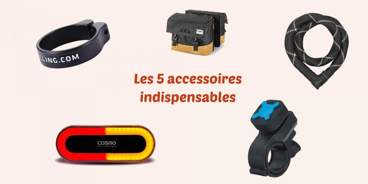 les 5 accessoires indispensables